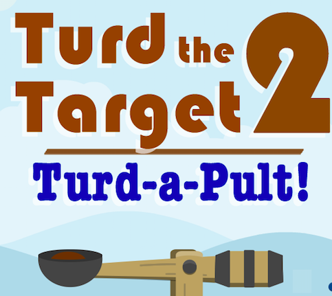 Turd the Target 2 – Turd-a-Pult!